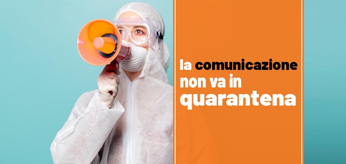La comunicazione non va in quarantena
